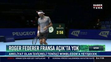 Roger Federer Fransa Açık'ta yok