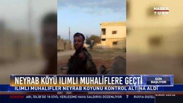 İdlib'de Neyrab köyü ılımlı muhaliflerin kontrolüne girdi