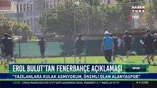 Erol Bulut'tan Fenerbahçe açıklaması