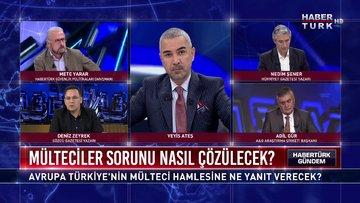 Habertürk Gündem - 3 Mart 2020 (Avrupa Türkiye'nin mülteci hamlesine ne yanıt verecek?)