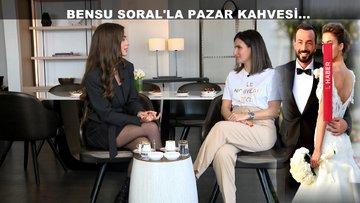 Bensu Soral'la pazar kahvesi