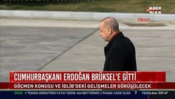 Cumhurbaşkanı Erdoğan Brüksel'e gitti