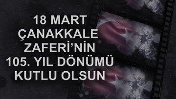 18 Mart Çanakkale Zaferi'nin 105. yıl dönümü kutlu olsun