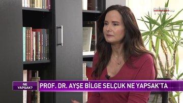 Ne Yapsak - 21 Mart 2020 (Prof. Dr. Ayşe Bilge Selçuk)