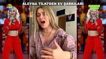 Aleyna Tilki'den ev şarkıları!