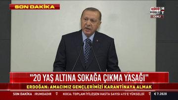 Cumhurbaşkanı Erdoğan: 20 yaş altı gençler ve çocuklar sokağa çıkamayacak