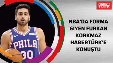 NBA'de Philadelphia 76ers forması giyen Furkan Korkmaz Habertürk'e konuştu