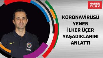 Koronavirüsü yenen Fenerbahçe Beko Medya ve İletişim Sorumlusu İlker Üçer yaşadıklarını anlattı