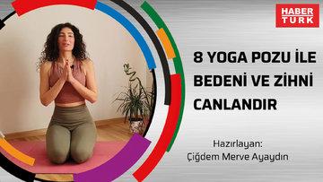 8 yoga pozu ile bedeni ve zihni canlandır