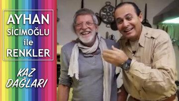 Kaz Dağları - Ayhan Sicimoğlu ile Renkler