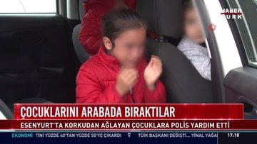 Esenyurt'ta otomobilde bırakılan ve korkudan ağlayan çocukları polis sakinleştirdi