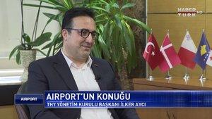 Airport - 24 Mayıs 2020 (Türk havacılığı krizi nasıl atlatacak? THY Başkanı İlker Aycı anlatıyor)