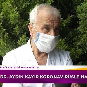 Dr. Aydın Kayır virüsle nasıl savaştı?