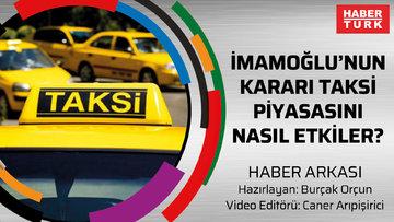 Haber Arkası | İstanbul'da taksi tartışması!