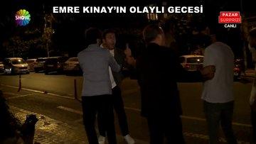 Emre Kınay'ın olaylı gecesi!
