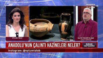 Burası Haftasonu - 21 Haziran 2020 (Anadolu'nun çalıntı hazineleri neler; kim, nasıl kaçırdı?)