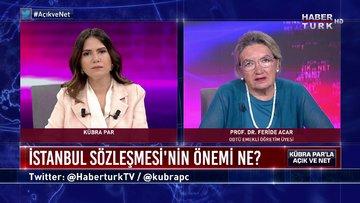 Açık ve Net - 7 Temmuz 2020 (İstanbul Sözleşmesi'nin mimarı Prof. Dr. Feride Acar Habertürk'te)