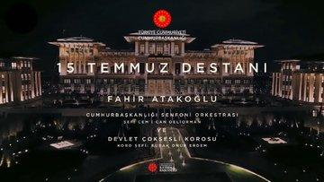 15 Temmuz Destanı Fahir Atakoğlu ve Cumhurbaşkanlığı Senfoni Orkestrası Konseri
