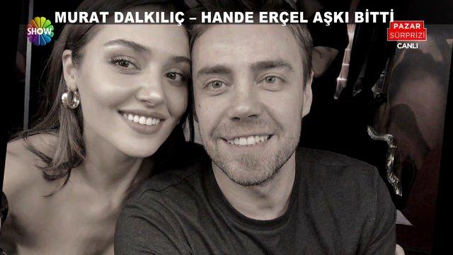 Murat Dalkılıç ve Hande Erçel aşkı son buldu!