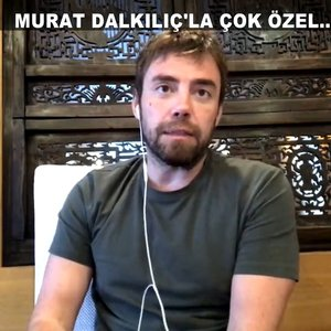 Murat Dalkılıç'la çok özel sohbet!
