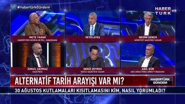 Habertürk Gündem - 30 Ağustos 2020 (30 Ağustos kutlamaları tartışmasını kim, nasıl yorumladı?)