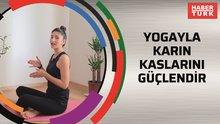 Yogayla karın kaslarını güçlendir