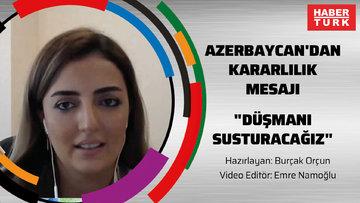 """Azerbaycan'dan kararlılık mesajı """"Düşmanı susturacağız"""""""