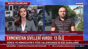 Habertürk TV Dış Politika Koordinatörü Çetiner Çetin, Gence yaşanan katliamı anlattı