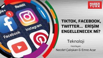 TikTok, Facebook, Twitter...  erişim engellenecek mi?