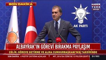 Ak Parti Sözcüsü Ömer Çelik'ten Albayrak sorusuna yanıt