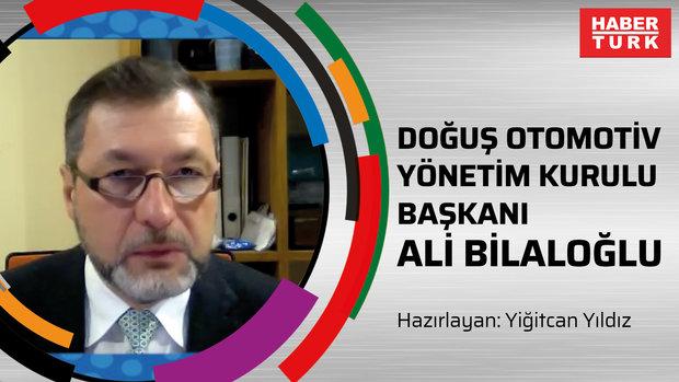 Doğuş Otomotiv Yönetim Kurulu Başkanı Ali Bilaloğlu'ndan Habertürk'e özel açıklamalar!