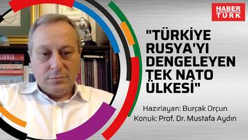 """""""Türkiye Rusya'yı dengeleyen tek NATO ülkesi"""""""
