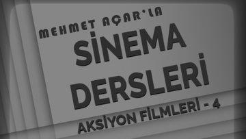 Mehmet Açar'la Sinema Dersleri: Aksiyon Filmleri - 4