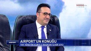 Airport - 7 Şubat 2021 (THY Yönetim Kurulu Başkanı İlker Aycı Habertürk'te)