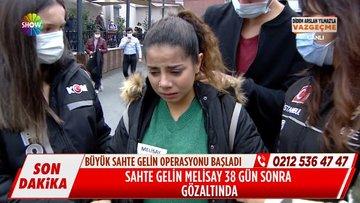Sahte gelin Melisay 38 gün sonra gözaltına alındı!