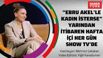 """""""Ebru Akel'le Kadın İsterse"""" yarından itibaren hafta içi her gün SHOW TV'de"""