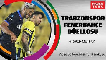 Trabzonspor Fenerbahçe düellosu, Galatasaray'ın 9 maçlık yolu, Kocaman umutsuzluk | HTSPOR MUTFAK