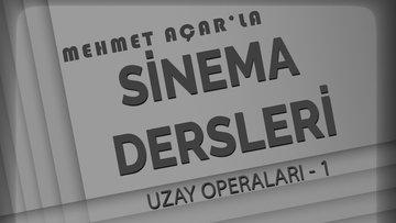 Mehmet Açar'la Sinema Dersleri: Uzay Operaları - 1