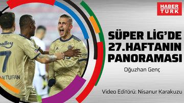 Süper Lig'de 27. haftanın panoraması