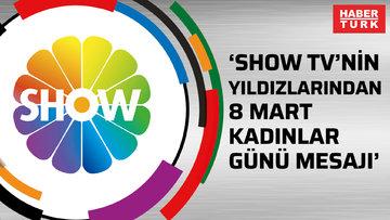 'SHOW TV'nin Yıldızlarından 8 Mart Kadınlar Günü Mesajı'