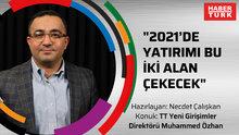 """""""2021'de yatırımı bu iki alan çekecek"""" - TT Yeni Girişimler Direktörü Muhammed Özhan"""