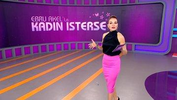 Ebru Akel'le Kadın İsterse 16. Bölüm