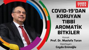 Covid-19'dan koruyan tıbbi aromatik bitkiler - Prof. Dr. Mustafa Turan