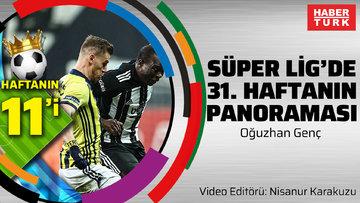 Süper Lig'de 31. haftanın panoraması