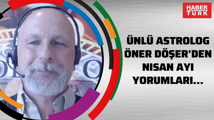 Ünlü astrolog Öner Döşer'den nisan ayı yorumları...