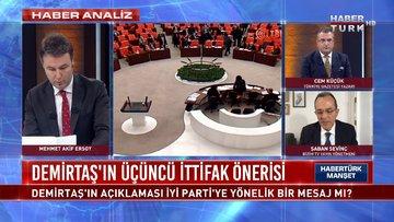 Demirtaş'ın açıklaması İYİ Parti'ye yönelik bir mesaj mı? | Habertürk Manşet - 1 Nisan 2021