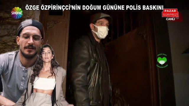 Özge Özpirinçci'nin doğum gününe polis baskını!
