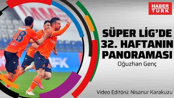 Süper Lig'de 32. haftanın panoraması