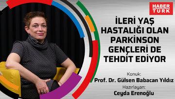 İleri yaş hastalığı olan Parkinson gençleri de tehdit ediyor - Prof. Dr. Gülsen Babacan Yıldız