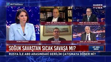 Rusya, Ukrayna gerilimi Türkiye'yi etkiler mi? | HT 360 Gece - 7 Nisan 2021